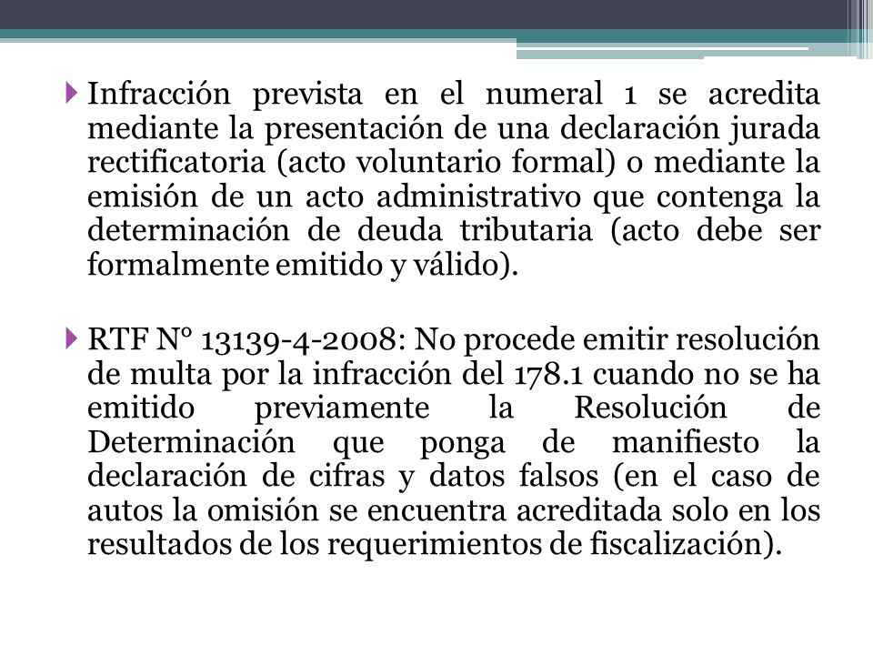 Infracción prevista en el numeral 1 se acredita mediante la presentación de una declaración jurada rectificatoria (acto voluntario formal) o mediante la emisión de un acto administrativo que contenga la determinación de deuda tributaria (acto debe ser formalmente emitido y válido).