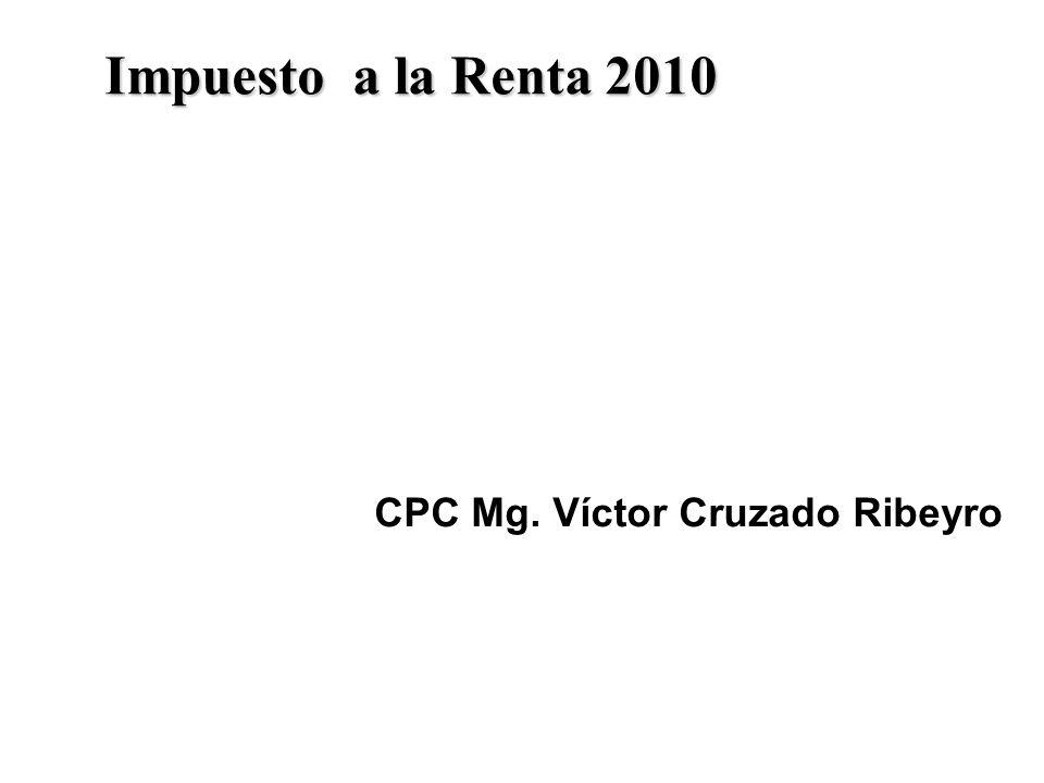 Impuesto a la Renta 2010 CPC Mg. Víctor Cruzado Ribeyro