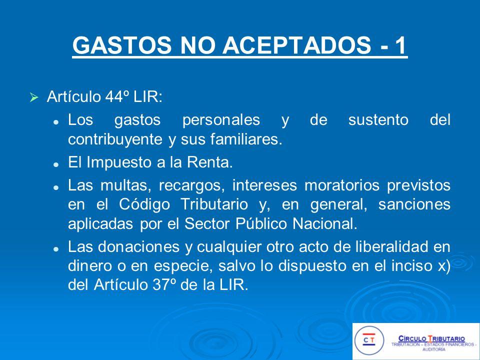 GASTOS NO ACEPTADOS - 1 Artículo 44º LIR: