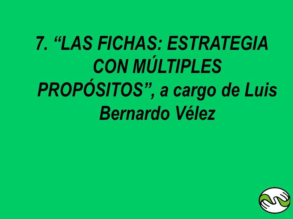 7. LAS FICHAS: ESTRATEGIA CON MÚLTIPLES PROPÓSITOS , a cargo de Luis Bernardo Vélez