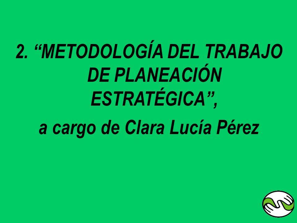 2. METODOLOGÍA DEL TRABAJO DE PLANEACIÓN ESTRATÉGICA ,
