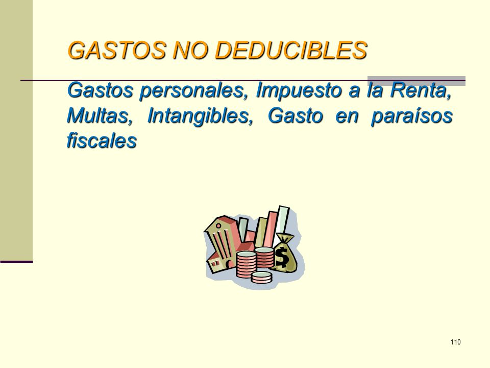 GASTOS NO DEDUCIBLES Gastos personales, Impuesto a la Renta, Multas, Intangibles, Gasto en paraísos fiscales.