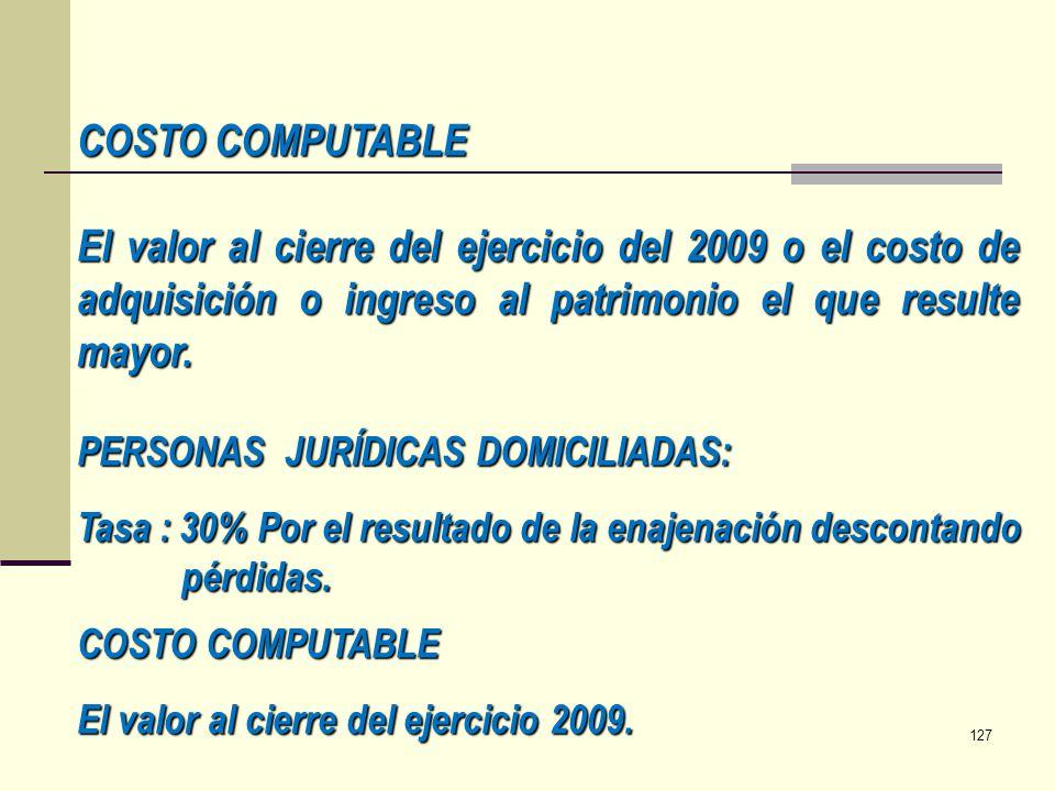 COSTO COMPUTABLE El valor al cierre del ejercicio del 2009 o el costo de adquisición o ingreso al patrimonio el que resulte mayor.