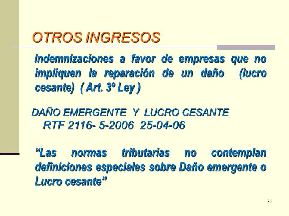 OTROS INGRESOS Indemnizaciones a favor de empresas que no impliquen la reparación de un daño (lucro cesante) ( Art. 3º Ley )