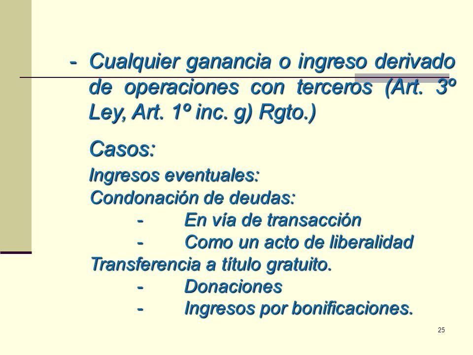 Cualquier ganancia o ingreso derivado de operaciones con terceros (Art