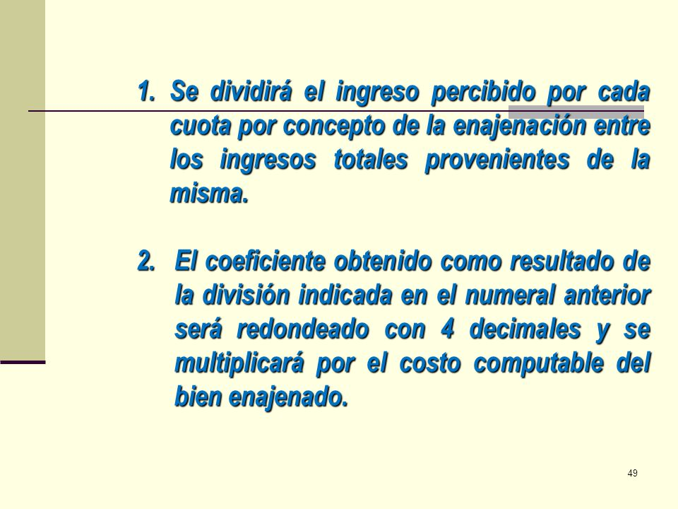 Se dividirá el ingreso percibido por cada cuota por concepto de la enajenación entre los ingresos totales provenientes de la misma.
