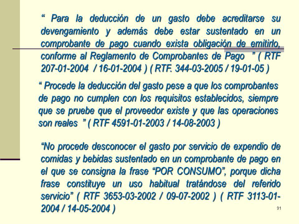 Para la deducción de un gasto debe acreditarse su devengamiento y además debe estar sustentado en un comprobante de pago cuando exista obligación de emitirlo, conforme al Reglamento de Comprobantes de Pago ( RTF 207-01-2004 / 16-01-2004 ) ( RTF. 344-03-2005 / 19-01-05 )