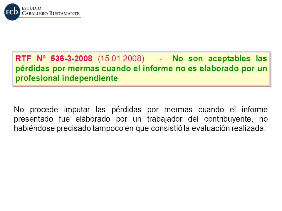 RTF Nº 536-3-2008 (15.01.2008) - No son aceptables las pérdidas por mermas cuando el informe no es elaborado por un profesional independiente