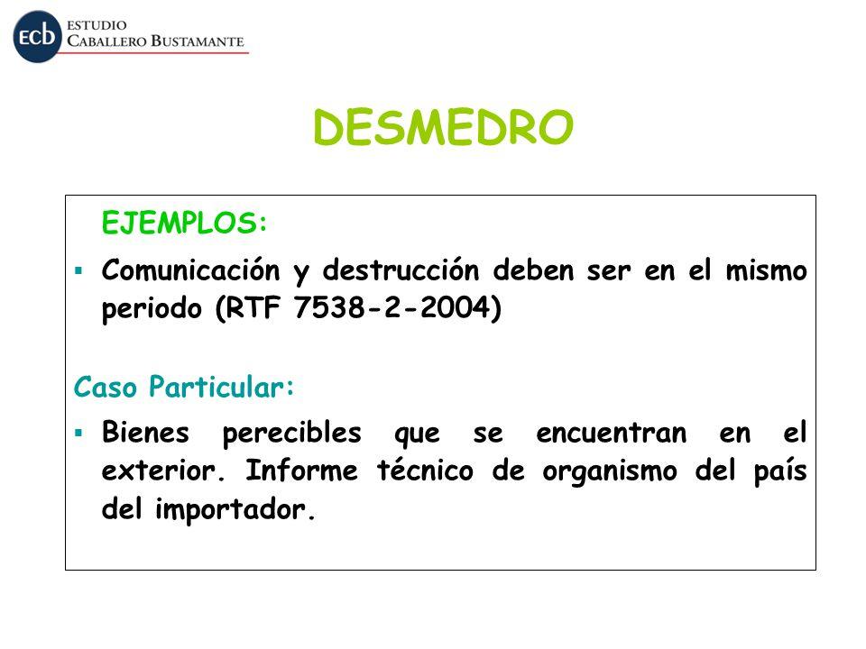 DESMEDRO EJEMPLOS: Comunicación y destrucción deben ser en el mismo periodo (RTF 7538-2-2004) Caso Particular: