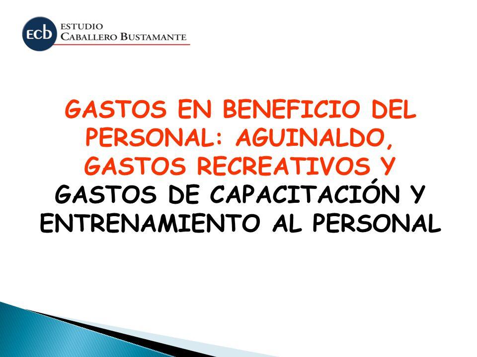 GASTOS EN BENEFICIO DEL PERSONAL: AGUINALDO, GASTOS RECREATIVOS Y GASTOS DE CAPACITACIÓN Y ENTRENAMIENTO AL PERSONAL