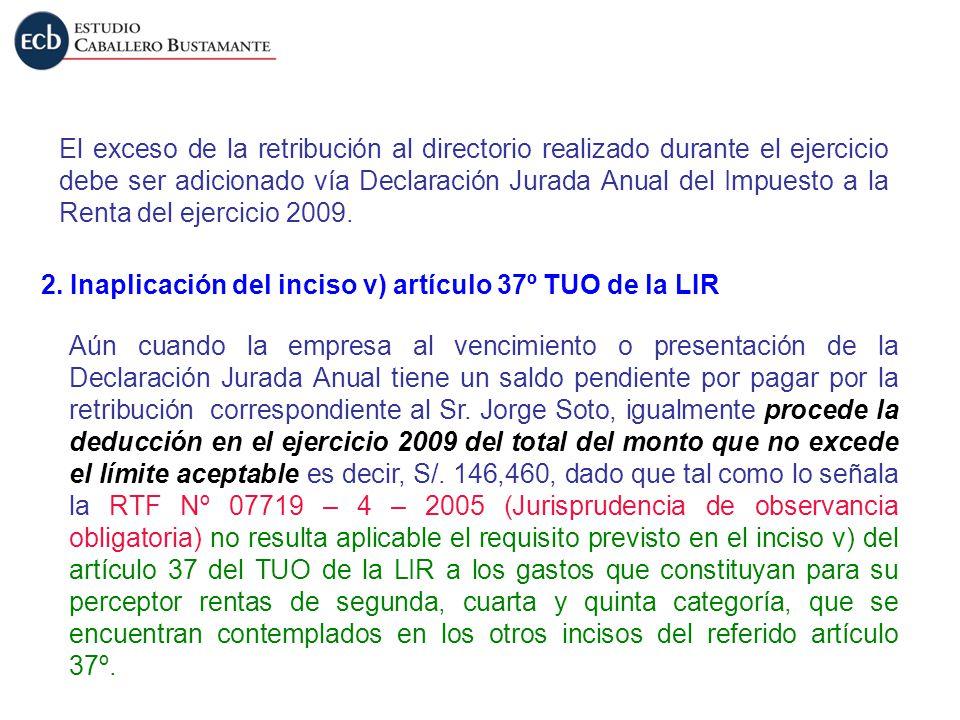 El exceso de la retribución al directorio realizado durante el ejercicio debe ser adicionado vía Declaración Jurada Anual del Impuesto a la Renta del ejercicio 2009.