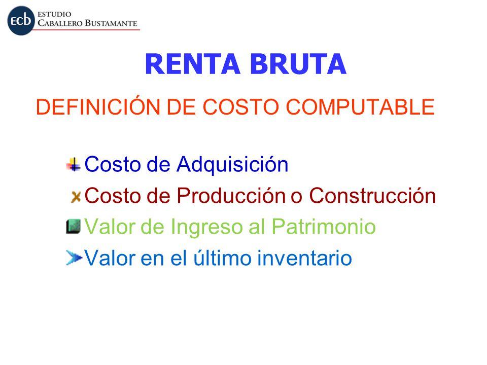 RENTA BRUTA DEFINICIÓN DE COSTO COMPUTABLE Costo de Adquisición