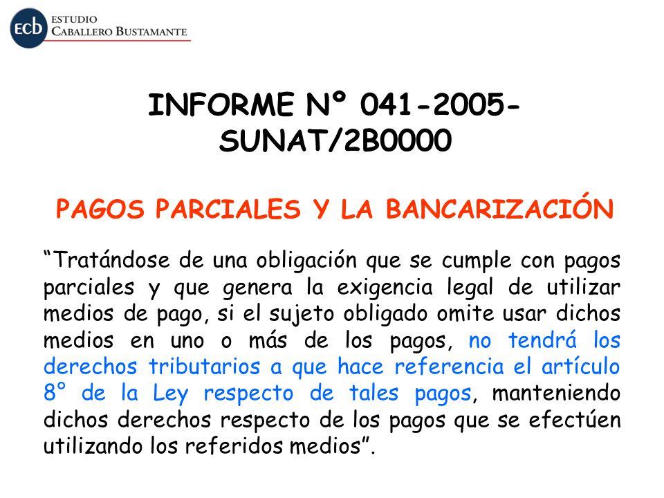 INFORME Nº 041-2005-SUNAT/2B0000 PAGOS PARCIALES Y LA BANCARIZACIÓN