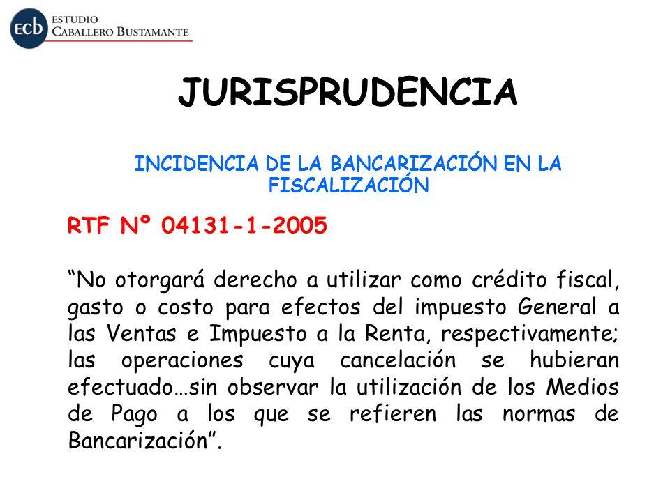 JURISPRUDENCIA INCIDENCIA DE LA BANCARIZACIÓN EN LA FISCALIZACIÓN