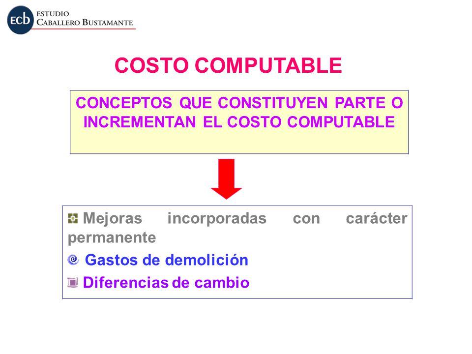 CONCEPTOS QUE CONSTITUYEN PARTE O INCREMENTAN EL COSTO COMPUTABLE