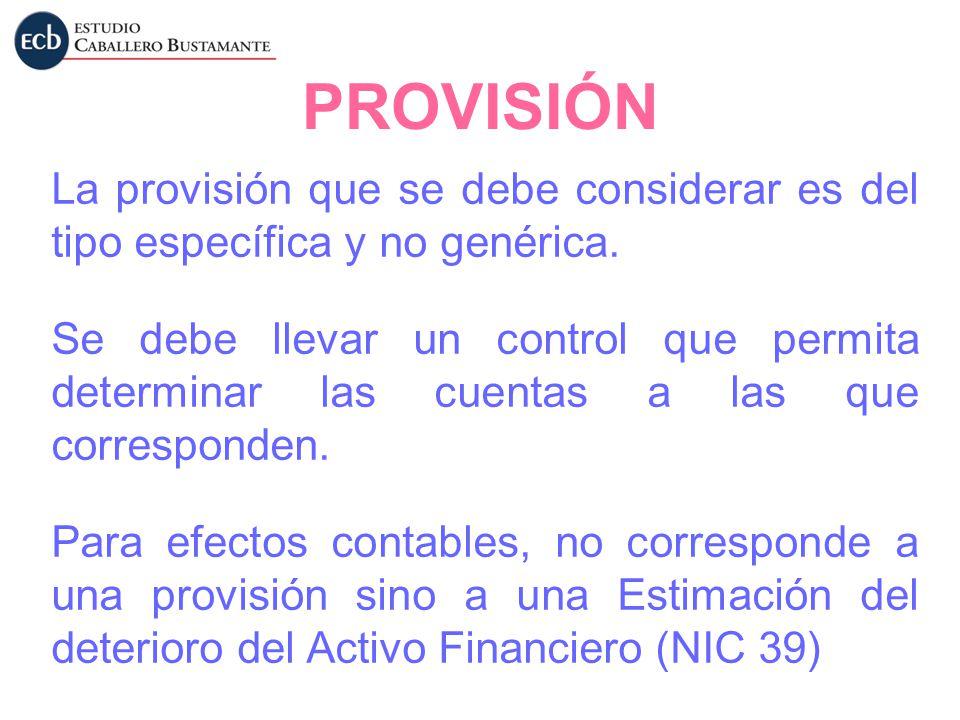 PROVISIÓN La provisión que se debe considerar es del tipo específica y no genérica.
