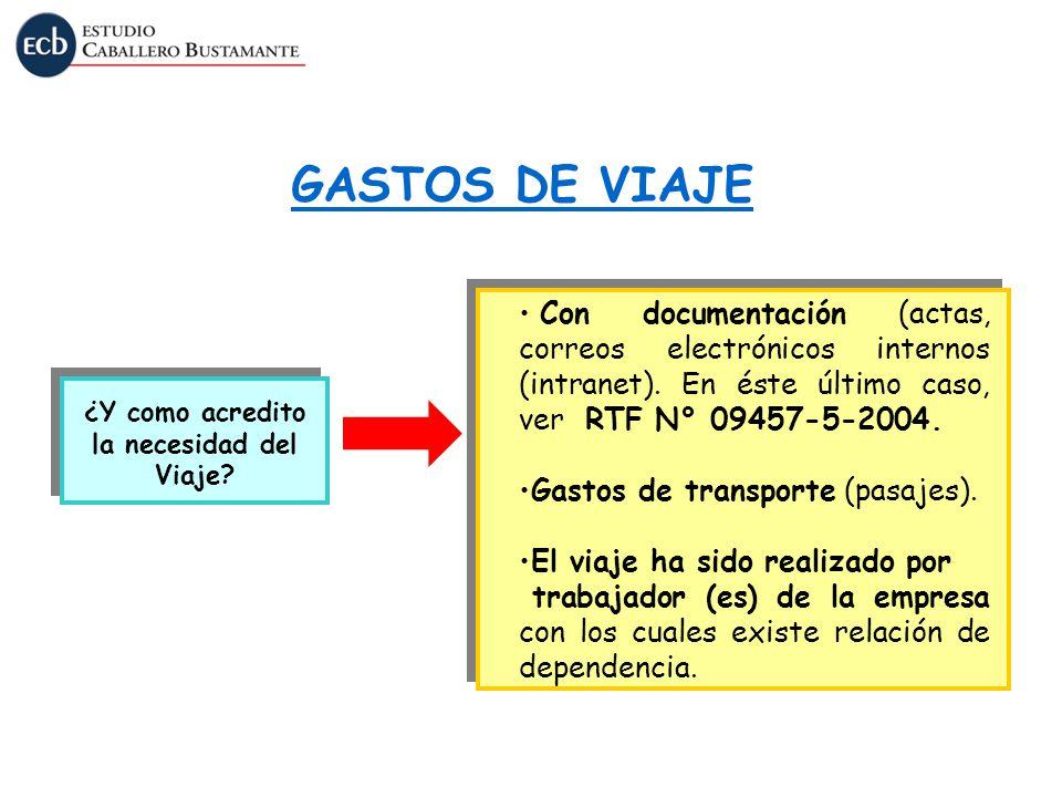 GASTOS DE VIAJE Con documentación (actas, correos electrónicos internos (intranet). En éste último caso, ver RTF N° 09457-5-2004.