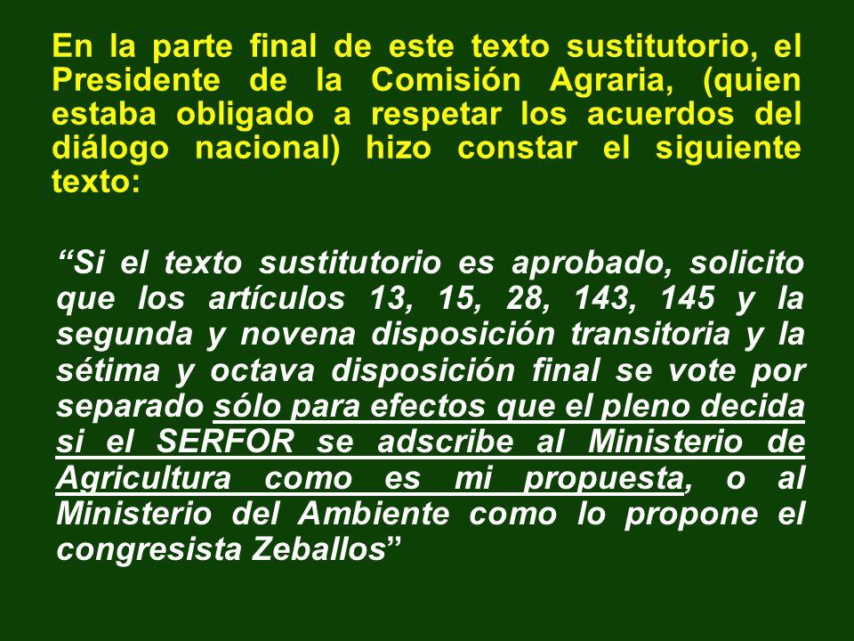 En la parte final de este texto sustitutorio, el Presidente de la Comisión Agraria, (quien estaba obligado a respetar los acuerdos del diálogo nacional) hizo constar el siguiente texto: