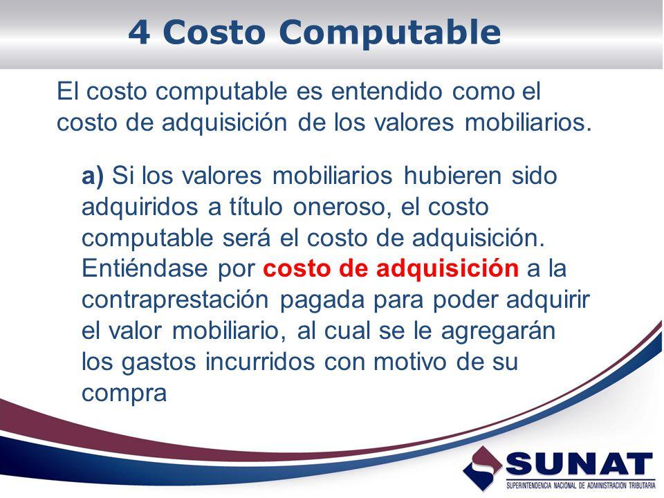 4 Costo Computable El costo computable es entendido como el costo de adquisición de los valores mobiliarios.