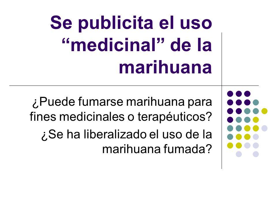 Se publicita el uso medicinal de la marihuana