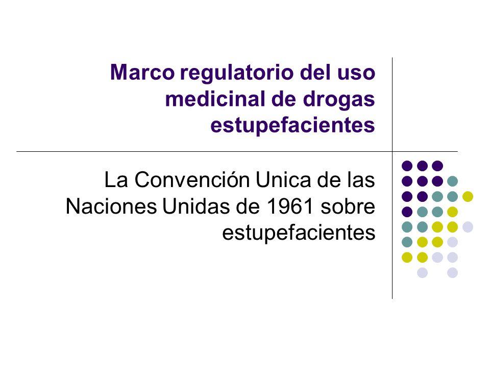 Marco regulatorio del uso medicinal de drogas estupefacientes