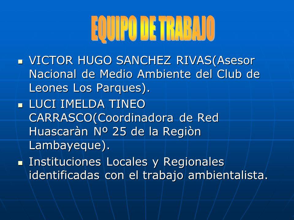 EQUIPO DE TRABAJO VICTOR HUGO SANCHEZ RIVAS(Asesor Nacional de Medio Ambiente del Club de Leones Los Parques).