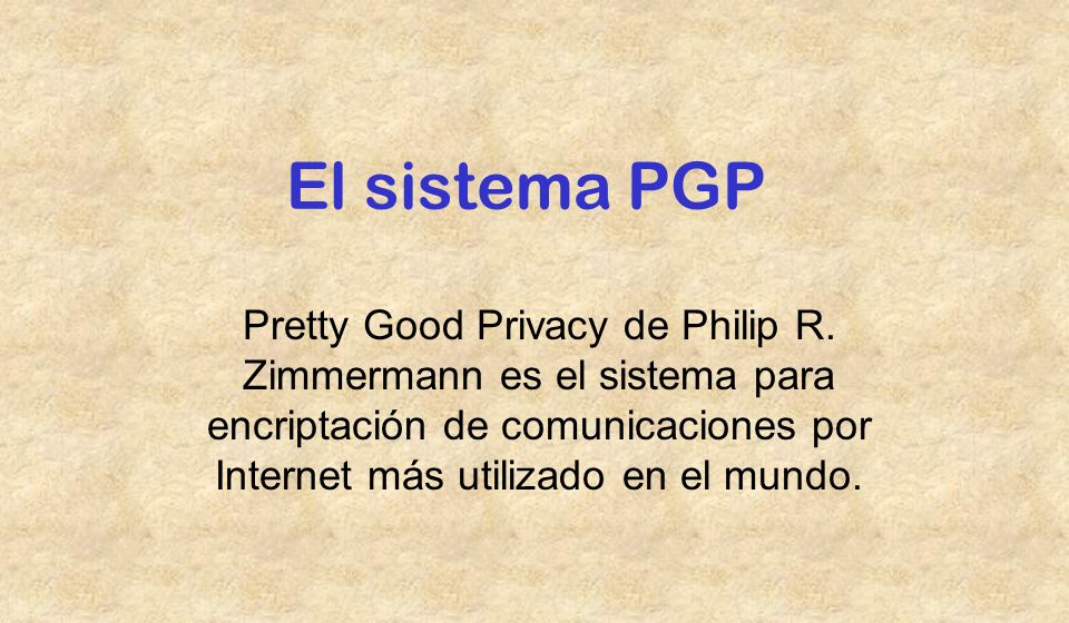 El sistema PGP Pretty Good Privacy de Philip R.