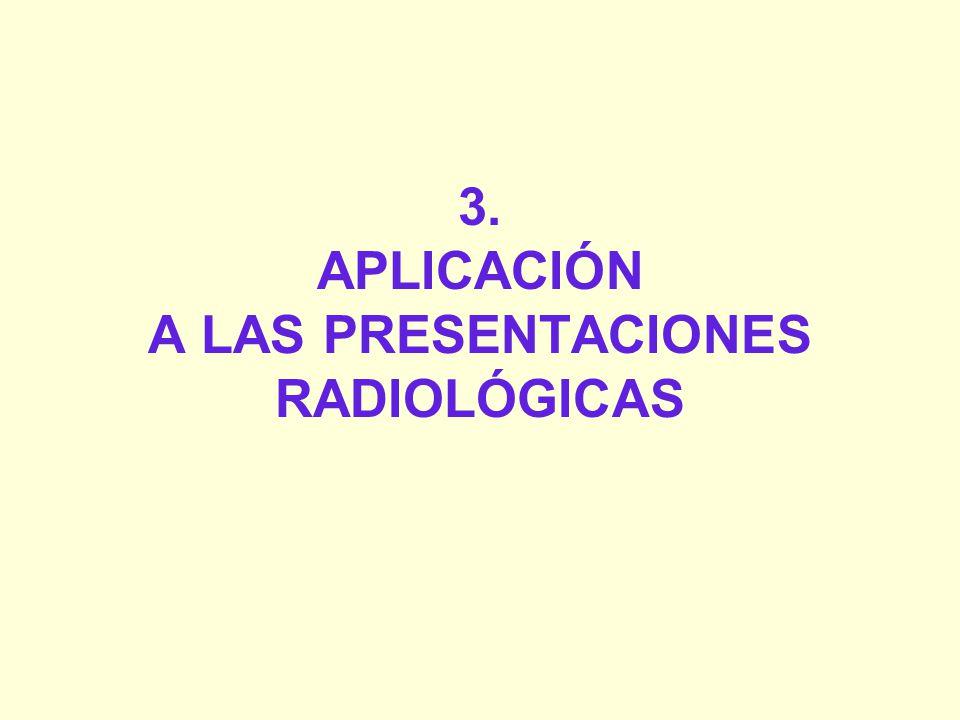 3. APLICACIÓN A LAS PRESENTACIONES RADIOLÓGICAS