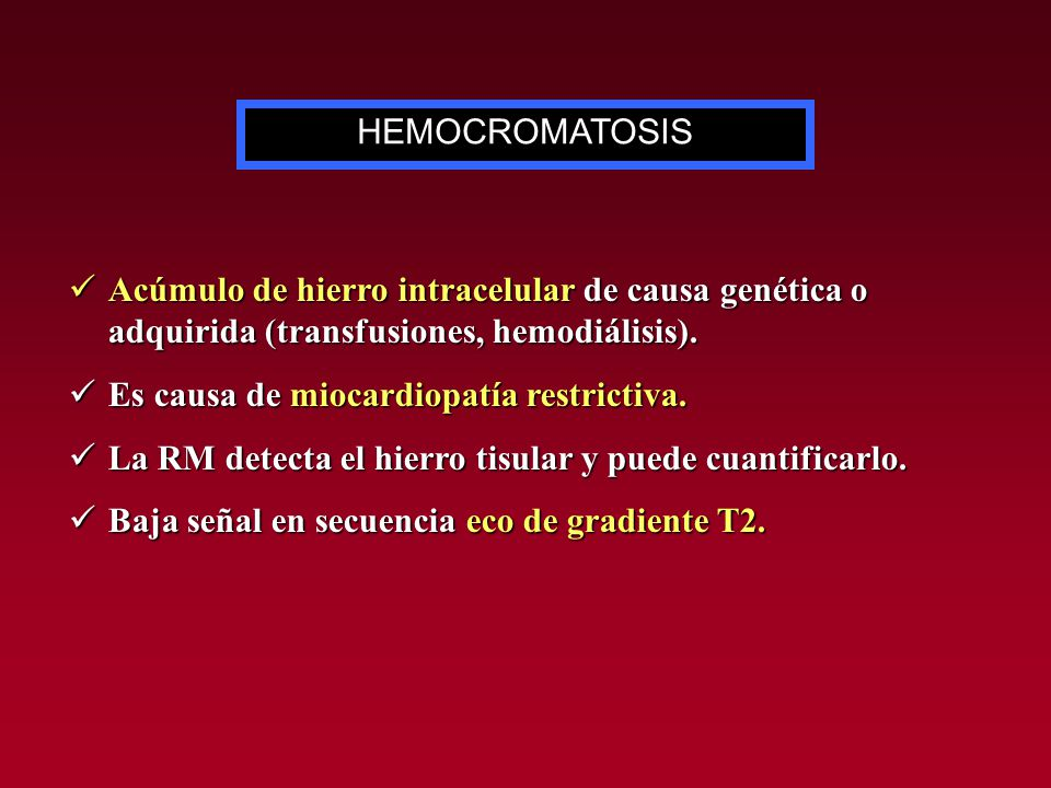 HEMOCROMATOSIS Acúmulo de hierro intracelular de causa genética o adquirida (transfusiones, hemodiálisis).