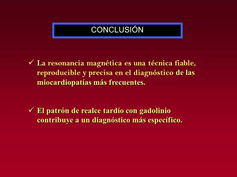 CONCLUSIÓN La resonancia magnética es una técnica fiable, reproducible y precisa en el diagnóstico de las miocardiopatías más frecuentes.
