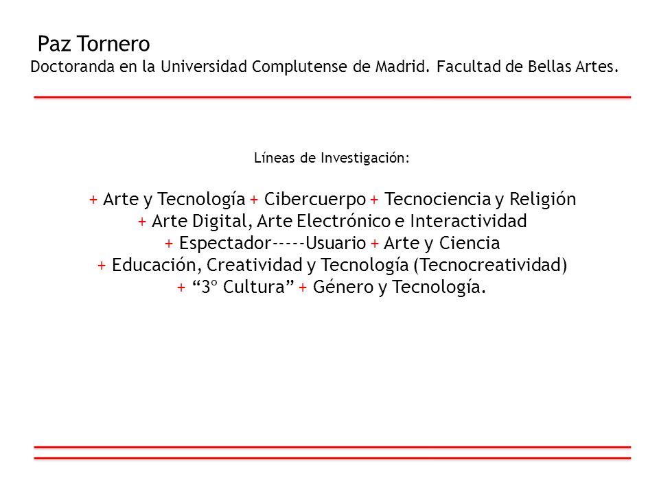 Paz Tornero Doctoranda en la Universidad Complutense de Madrid. Facultad de Bellas Artes. Líneas de Investigación:
