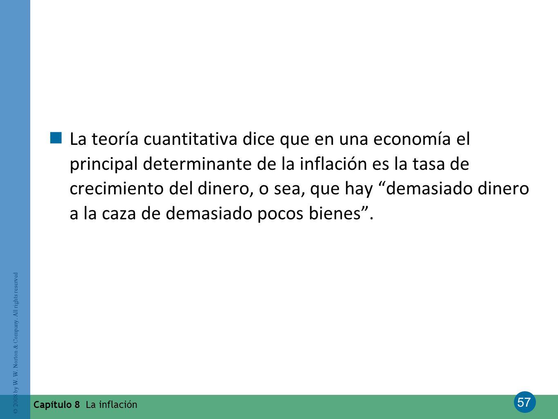 La teoría cuantitativa dice que en una economía el principal determinante de la inflación es la tasa de crecimiento del dinero, o sea, que hay demasiado dinero a la caza de demasiado pocos bienes .