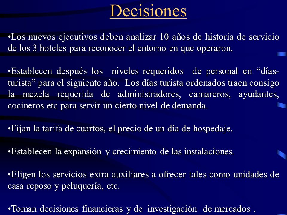 Decisiones Los nuevos ejecutivos deben analizar 10 años de historia de servicio de los 3 hoteles para reconocer el entorno en que operaron.
