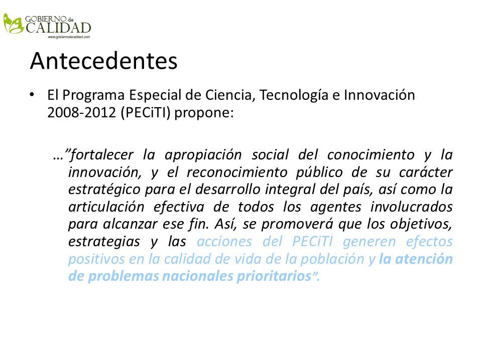 AntecedentesEl Programa Especial de Ciencia, Tecnología e Innovación 2008-2012 (PECiTI) propone: