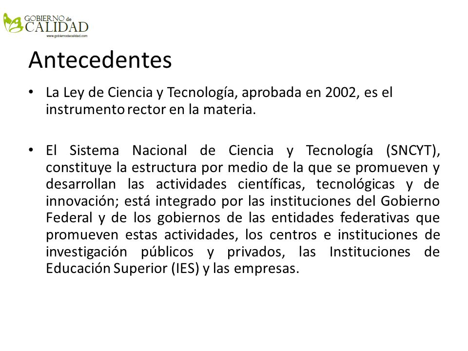 AntecedentesLa Ley de Ciencia y Tecnología, aprobada en 2002, es el instrumento rector en la materia.