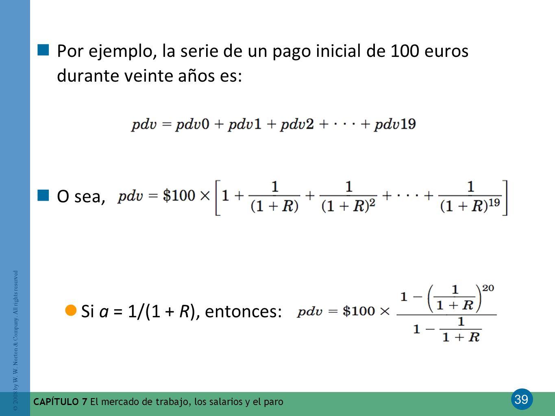 Por ejemplo, la serie de un pago inicial de 100 euros durante veinte años es:
