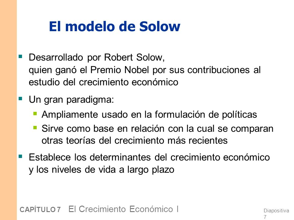 El modelo de Solow Desarrollado por Robert Solow, quien ganó el Premio Nobel por sus contribuciones al estudio del crecimiento económico.