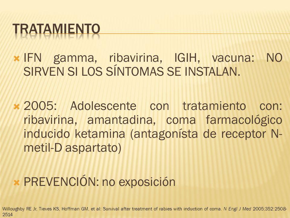 Tratamiento IFN gamma, ribavirina, IGIH, vacuna: NO SIRVEN SI LOS SÍNTOMAS SE INSTALAN.