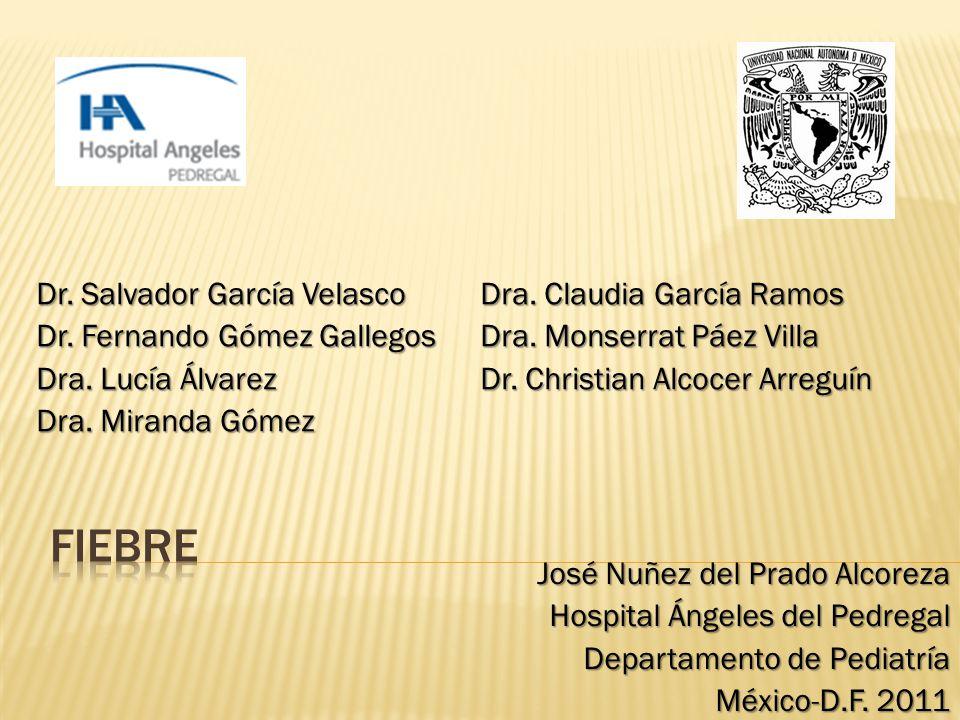 Fiebre Dr. Salvador García Velasco Dra. Claudia García Ramos