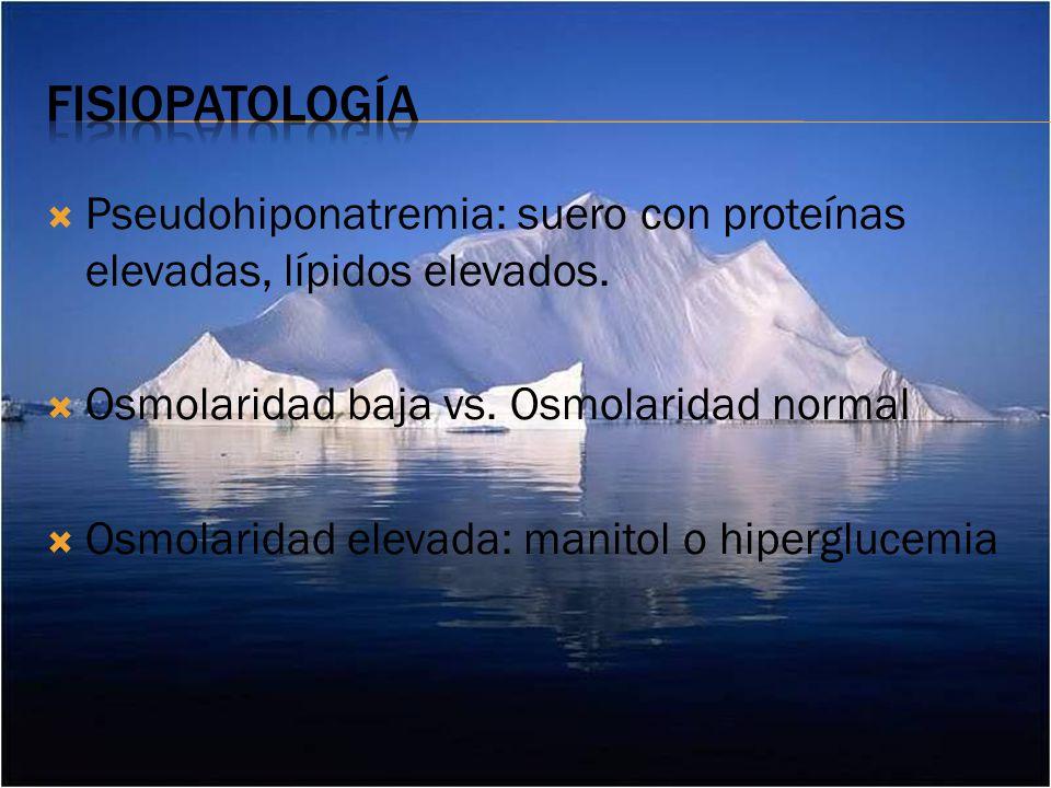 fisiopatología Pseudohiponatremia: suero con proteínas elevadas, lípidos elevados. Osmolaridad baja vs. Osmolaridad normal.