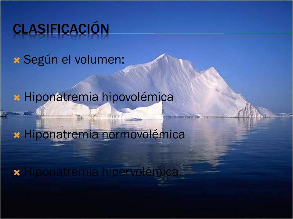 clasificación Según el volumen: Hiponatremia hipovolémica