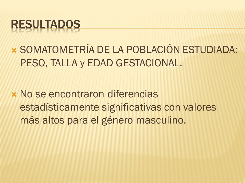 Resultados SOMATOMETRÍA DE LA POBLACIÓN ESTUDIADA: PESO, TALLA y EDAD GESTACIONAL.