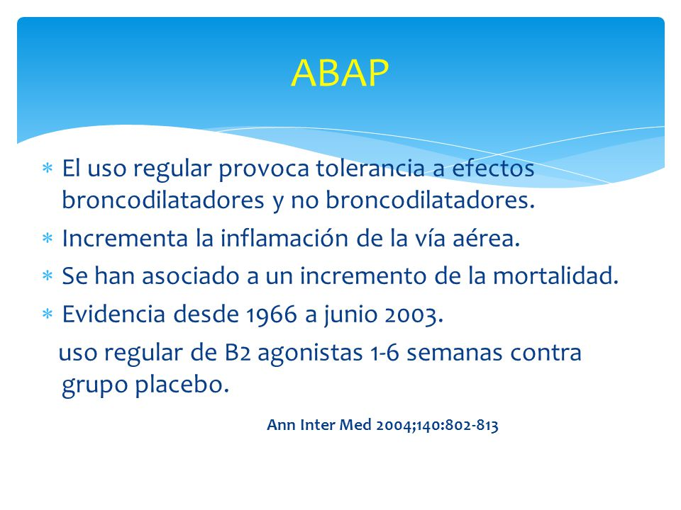 ABAP El uso regular provoca tolerancia a efectos broncodilatadores y no broncodilatadores. Incrementa la inflamación de la vía aérea.