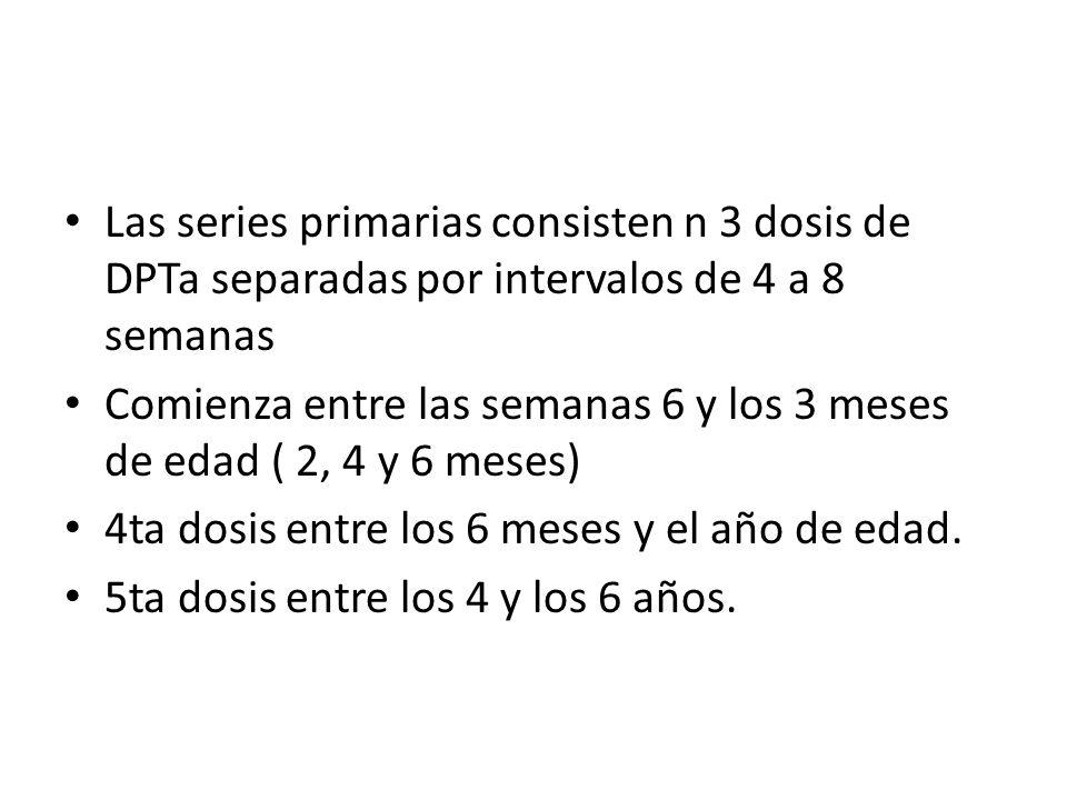 Las series primarias consisten n 3 dosis de DPTa separadas por intervalos de 4 a 8 semanas