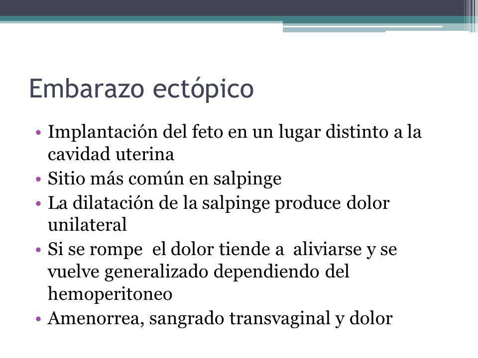 Embarazo ectópico Implantación del feto en un lugar distinto a la cavidad uterina. Sitio más común en salpinge.