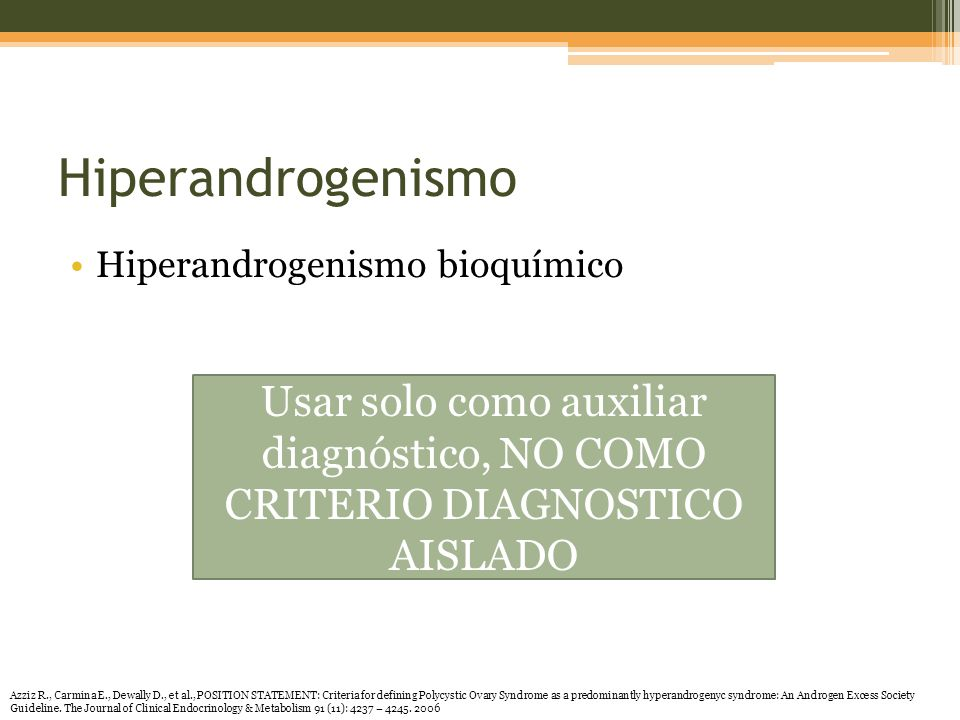 Hiperandrogenismo Hiperandrogenismo bioquímico. Usar solo como auxiliar diagnóstico, NO COMO CRITERIO DIAGNOSTICO AISLADO.
