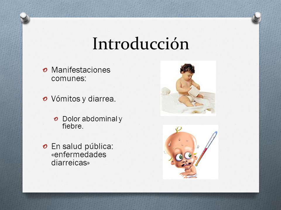 Introducción Manifestaciones comunes: Vómitos y diarrea.