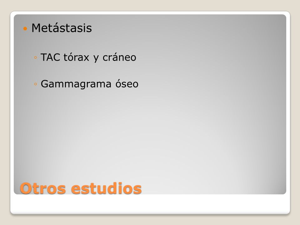 Metástasis TAC tórax y cráneo Gammagrama óseo Otros estudios