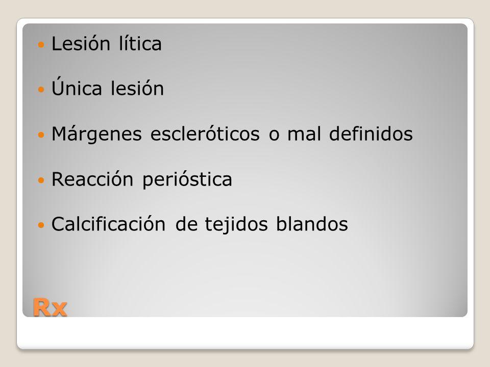 Rx Lesión lítica Única lesión Márgenes escleróticos o mal definidos
