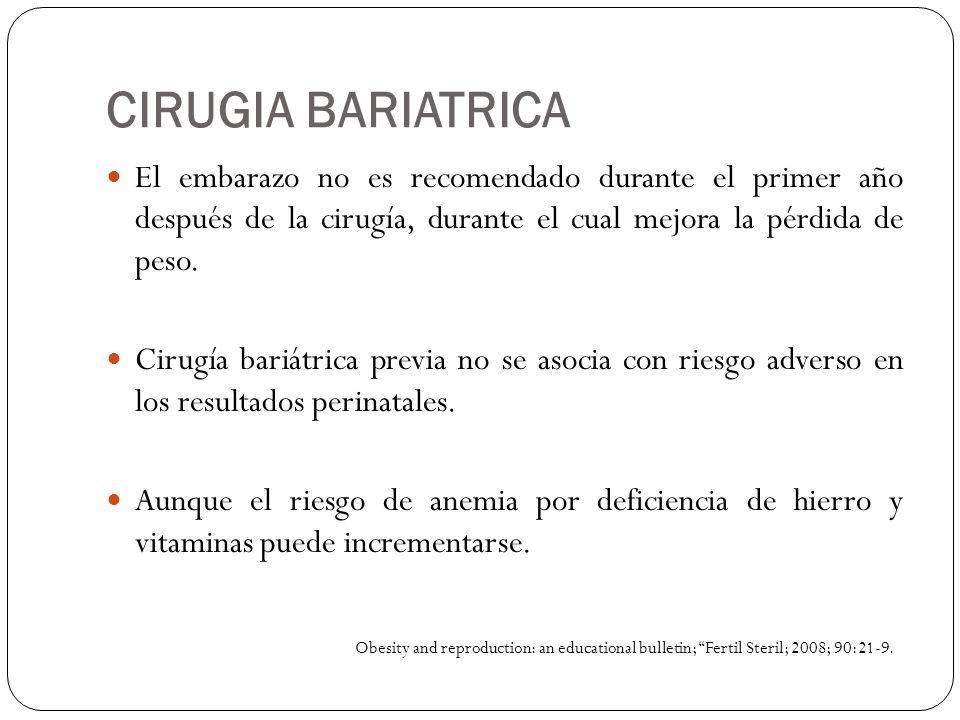 CIRUGIA BARIATRICA El embarazo no es recomendado durante el primer año después de la cirugía, durante el cual mejora la pérdida de peso.